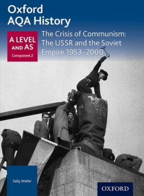 Oxford AQA History for A Level: The Crisis of Communism: The USSR and the Soviet Empire 1953-2000