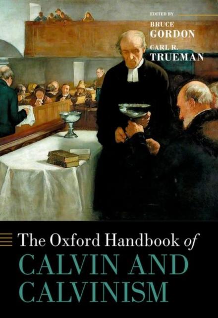 Oxford Handbook of Calvin and Calvinism