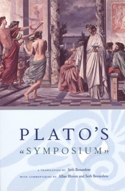 Plato`s Symposium - A Translation by Seth Benardete with Commentaries by Allan Bloom and Seth Benardete