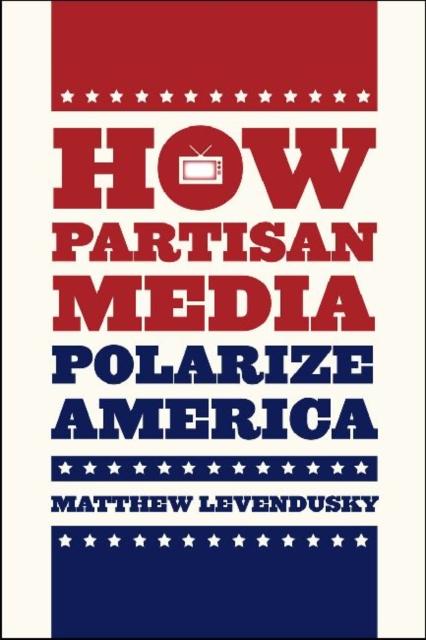 How Partisan Media Polarize America