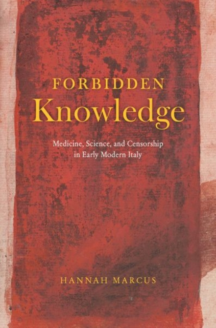 Forbidden Knowledge - Medicine, Science, and Censorship in Early Modern Italy