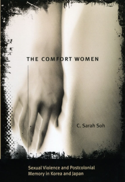 Comfort Women - Sexual Violence and Postcolonial Memory in Korea and Japan