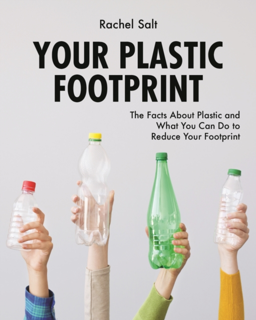 Your Plastic Footprint: The Facts about Plastic and What You Can Do to Reduce Your Footprint