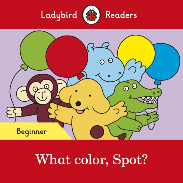 What color, Spot? - Ladybird Readers Beginner Level