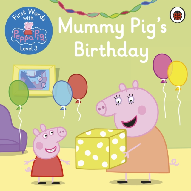 First Words with Peppa Level 3 - Mummy Pig's Birthday