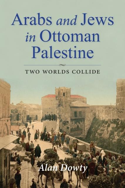 Arabs and Jews in Ottoman Palestine