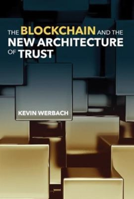 Blockchain and the New Architecture of Trust