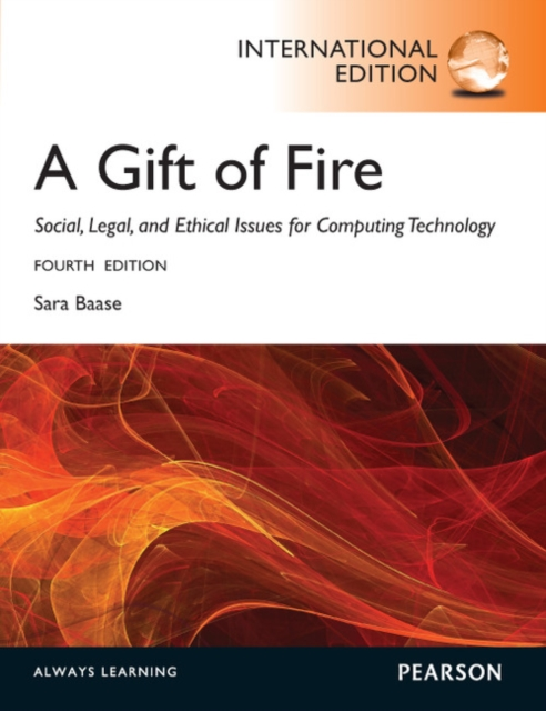 Gift of Fire:Social, Legal, and Ethical Issues for Computing and the Internet: International Edition