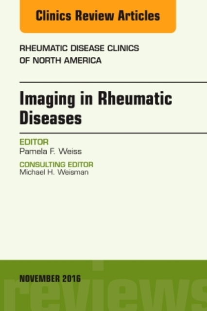 Imaging in Rheumatic Diseases, An Issue of Rheumatic Disease Clinics of North America
