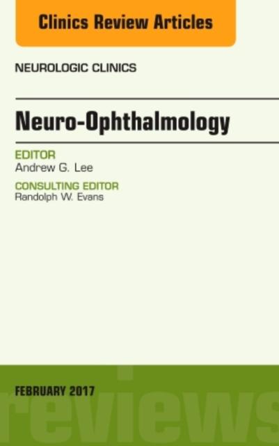 Neuro-Ophthalmology, An Issue of Neurologic Clinics
