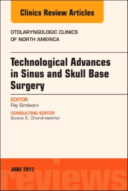Technological Advances in Sinus and Skull Base Surgery, An Issue of Otolaryngologic Clinics of North America