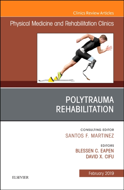 Polytrauma Rehabilitation, An Issue of Physical Medicine and Rehabilitation Clinics of North America