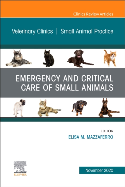 Emergency and Critical Care of Small Animals, An Issue of Veterinary Clinics of North America: Small Animal Practice