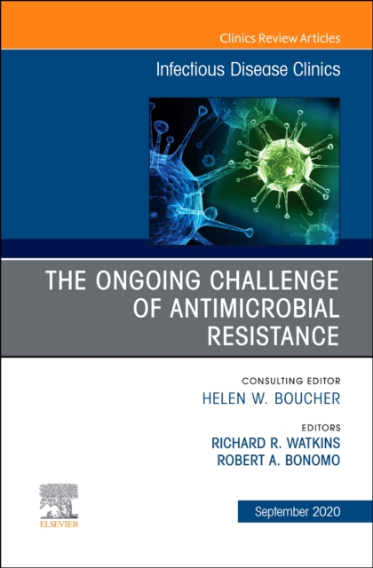 Ongoing Challenge of Antimicrobial Resistance, An Issue of Infectious Disease Clinics of North America