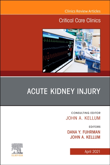 Acute Kidney Injury, An Issue of Critical Care Clinics