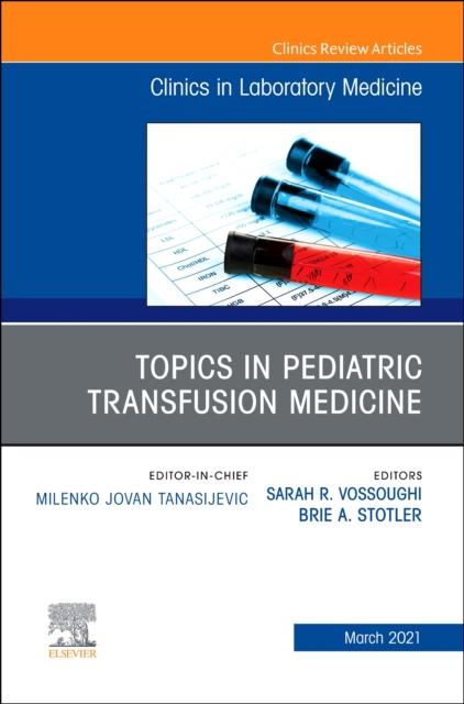Topics in Pediatric Transfusion Medicine, An Issue of the Clinics in Laboratory Medicine