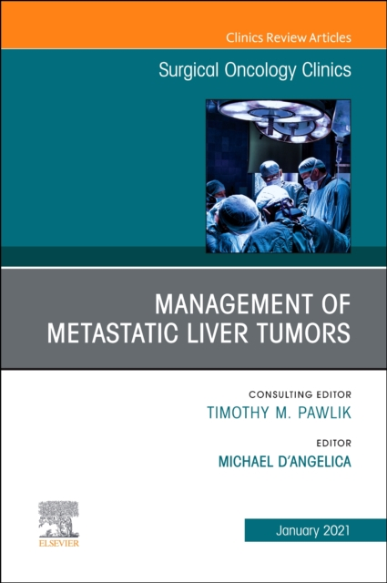 Management of Metastatic Liver Tumors, An Issue of Surgical Oncology Clinics of North America