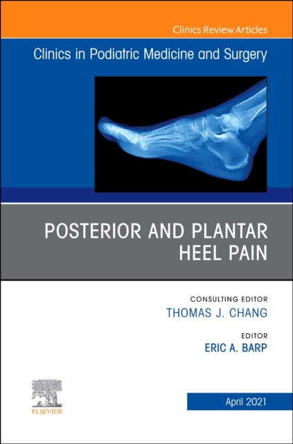 Posterior and plantar heel pain, An Issue of Clinics in Podiatric Medicine and Surgery