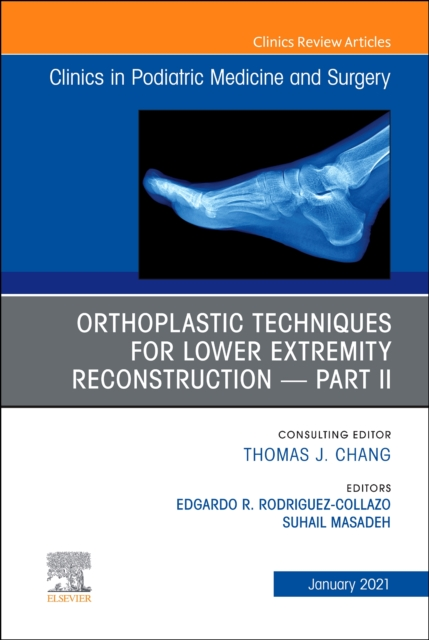 Orthoplastic techniques for lower extremity reconstruction - Part II, An Issue of Clinics in Podiatric Medicine and Surgery