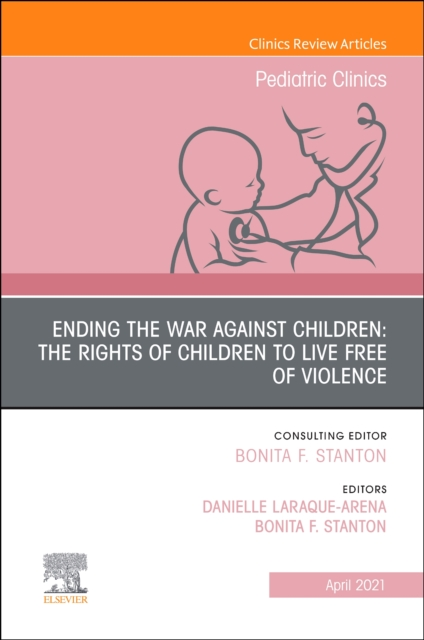 Ending the War against Children: The Rights of Children to Live Free of Violence, An Issue of Pediatric Clinics of North America