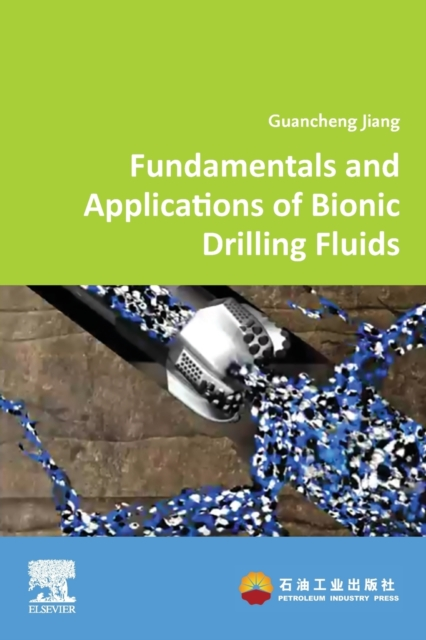 Fundamentals and Applications of  Bionic Drilling Fluids
