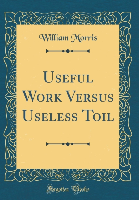 Useful Work Versus Useless Toil (Classic Reprint)