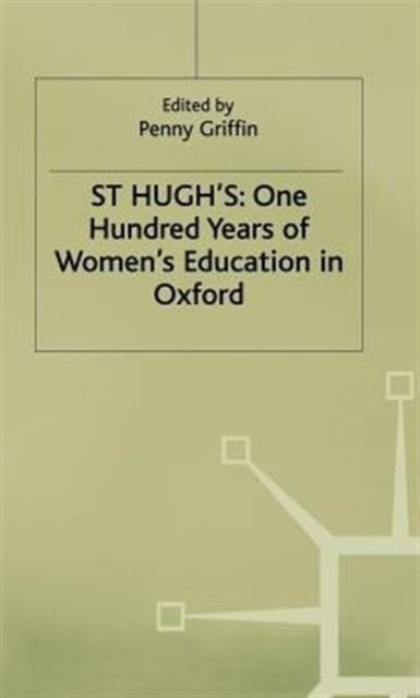 St Hugh's: One Hundred Years of Women's Education in Oxford
