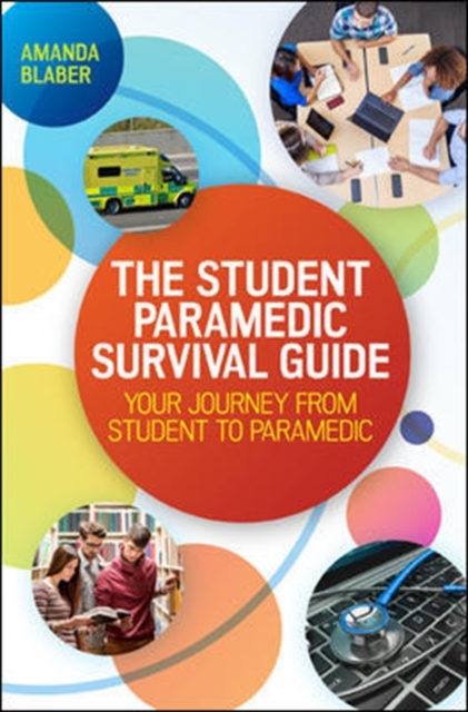 Student Paramedic Survival Guide: Your Journey from Student to Paramedic