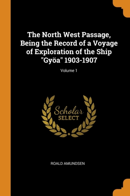 North West Passage, Being the Record of a Voyage of Exploration of the Ship