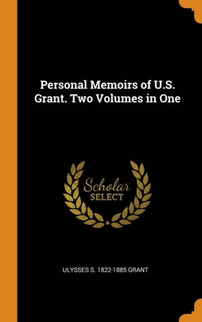 Personal Memoirs of U.S. Grant. Two Volumes in One