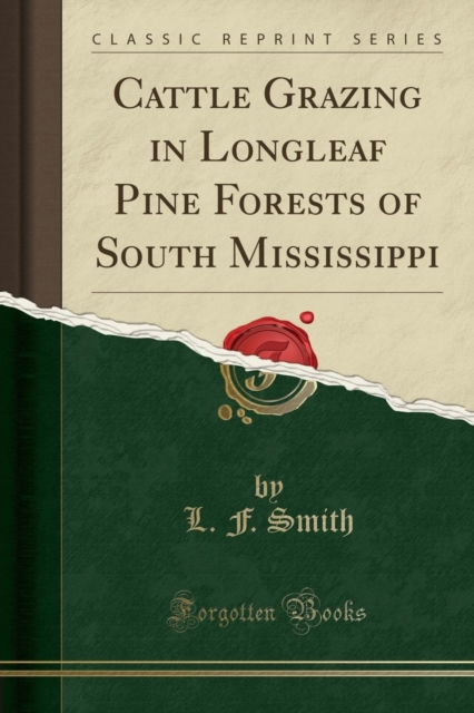 Cattle Grazing in Longleaf Pine Forests of South Mississippi (Classic Reprint)