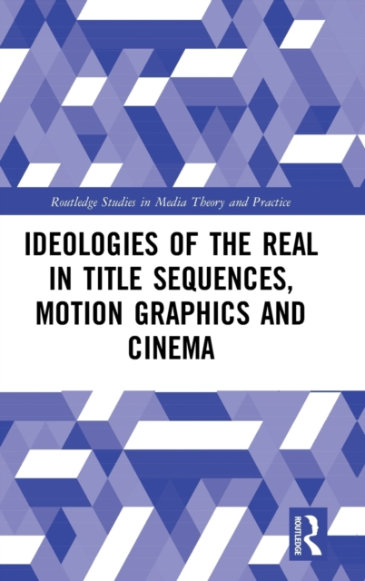 Ideologies of the Real in Title Sequences, Motion Graphics and Cinema