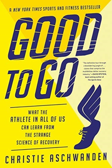 Good to Go - What the Athlete in All of Us Can Learn from the Strange Science of Recovery