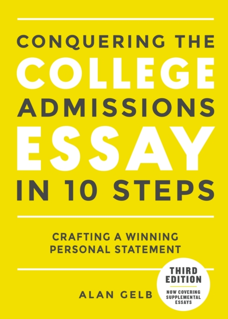 Conquering the College Admissions Essay in 10 Steps, Third Edition