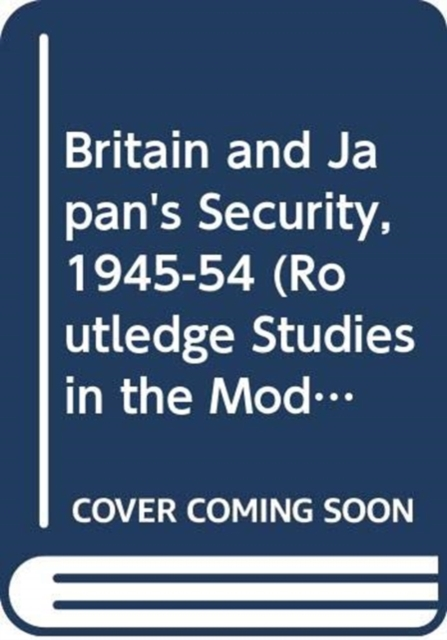 Britain and Japan's Security, 1945-54