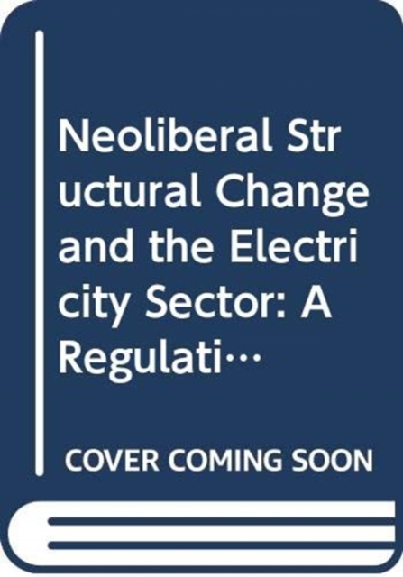 Neoliberal Structural Change and the Electricity Sector