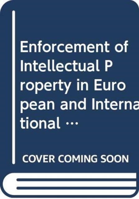 Enforcement of Intellectual Property in European and International Law