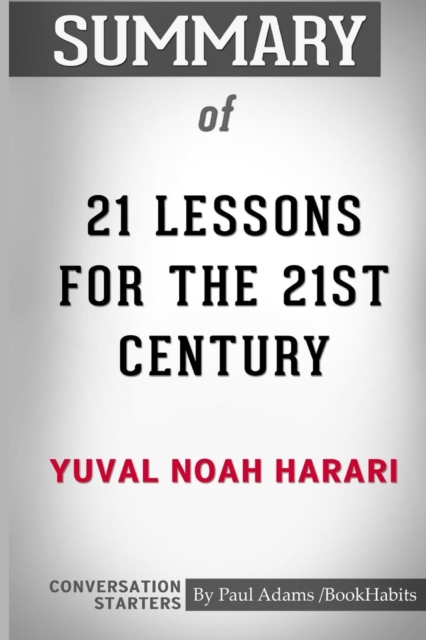 Summary of 21 Lessons for the 21st Century by Yuval Noah Harari