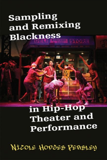 Sampling and Remixing Blackness in Hip-hop Theater and Performance