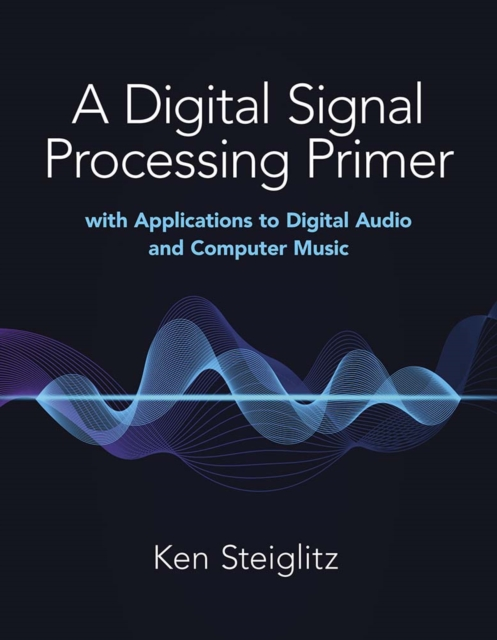 Digital Signal Processing Primer: with Applications to Digital Audio and Computer Music