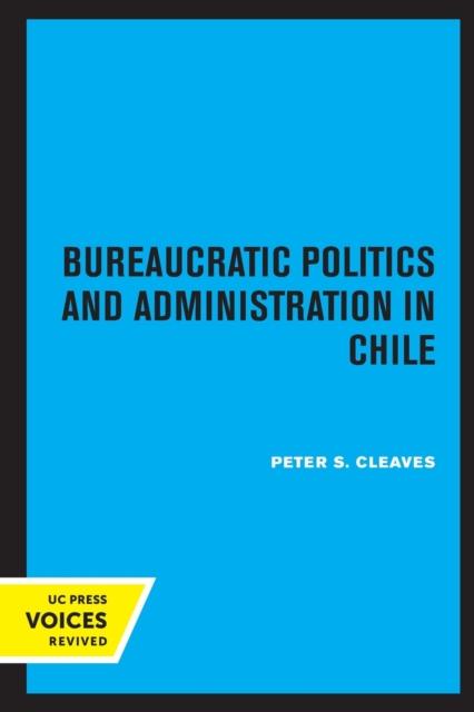 Bureaucratic Politics and Administration in Chile