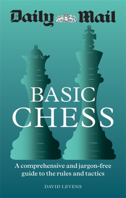 Daily Mail Basic Chess: A comprehensive and jargon-free guide to the rules and tactics