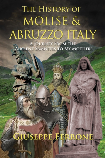 History Of Molise and Abruzzo Italy - A Journey From The Ancient Samnites To My Mother!