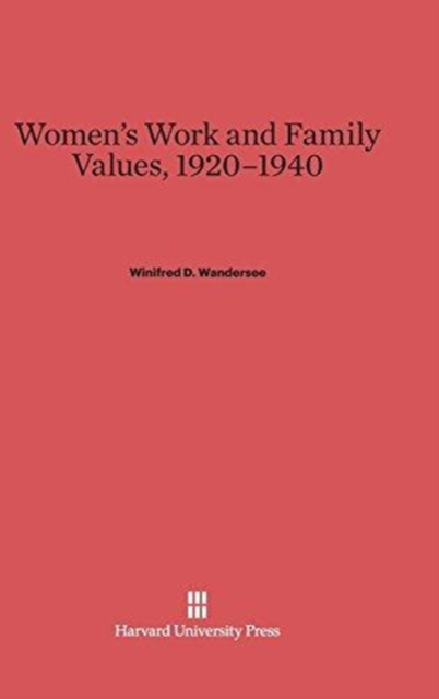 Women's Work and Family Values, 1920-1940