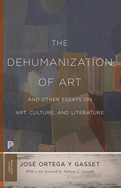 Dehumanization of Art and Other Essays on Art, Culture, and Literature