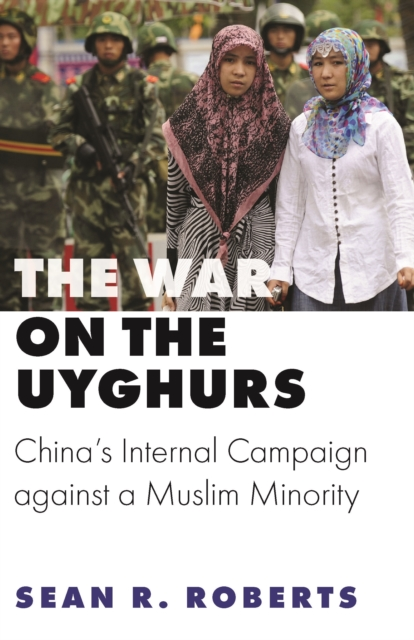 War on the Uyghurs - China`s Internal Campaign against a Muslim Minority