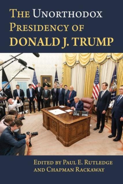 Unorthodox Presidency of Donald J. Trump