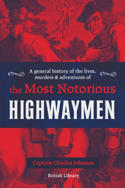 General History of the Lives, Murders and Adventures of the Most Notorious Highwaymen