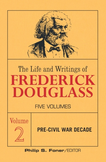 Life and Writings of Frederick Douglass, Volume 2
