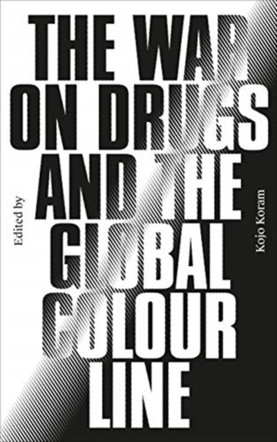 War on Drugs and the Global Colour Line